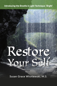 Restore Your Self Introducing the Breathe in Light Technique:Bright